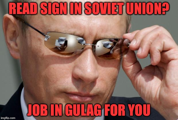 In Soviet Russia | READ SIGN IN SOVIET UNION? JOB IN GULAG FOR YOU | image tagged in in soviet russia | made w/ Imgflip meme maker
