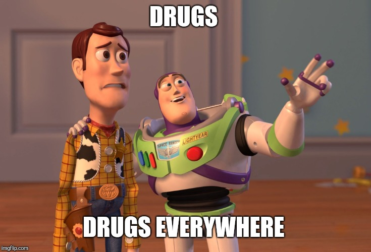 Hell in a nutshell | DRUGS DRUGS EVERYWHERE | image tagged in memes,x x everywhere | made w/ Imgflip meme maker