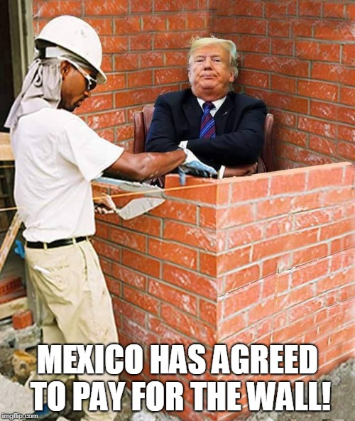 MEXICO HAS AGREED TO PAY FOR THE WALL! | made w/ Imgflip meme maker