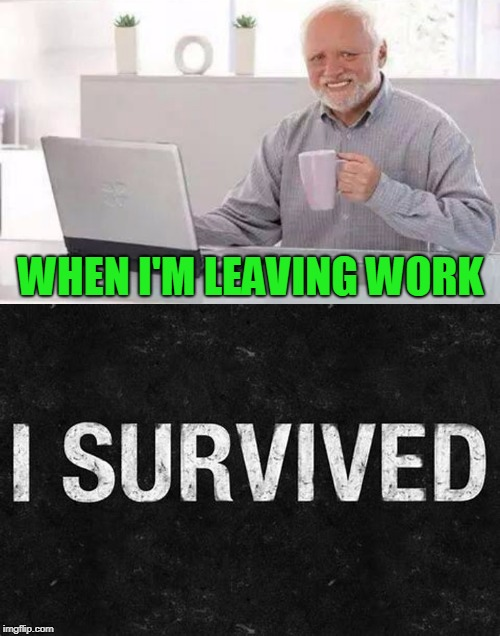WHEN I'M LEAVING WORK | made w/ Imgflip meme maker