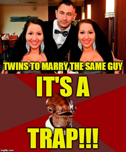 Don't do it, Dude | TWINS TO MARRY THE SAME GUY TRAP!!! IT'S A | image tagged in memes,admiral ackbar relationship expert,twins marry same guy | made w/ Imgflip meme maker