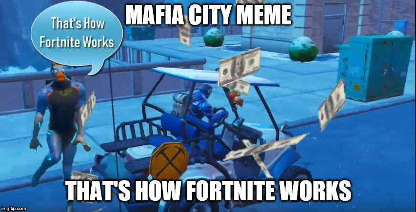 Mafia City Fortnite Meme | MAFIA CITY MEME THAT'S HOW FORTNITE WORKS | image tagged in memes,thats how mafia works,fortnite meme,mafia city,money | made w/ Imgflip meme maker