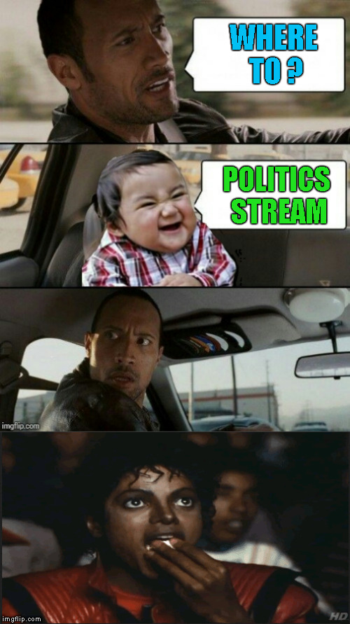 Where To Rumble | WHERE TO ? POLITICS STREAM | image tagged in rock drives evil toddler,memes,imgflip users | made w/ Imgflip meme maker