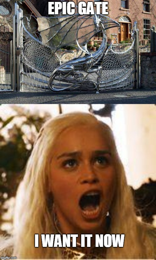 Final season is coming  | EPIC GATE I WANT IT NOW | image tagged in daenerys targaryen - where are my dragons,epic gate | made w/ Imgflip meme maker