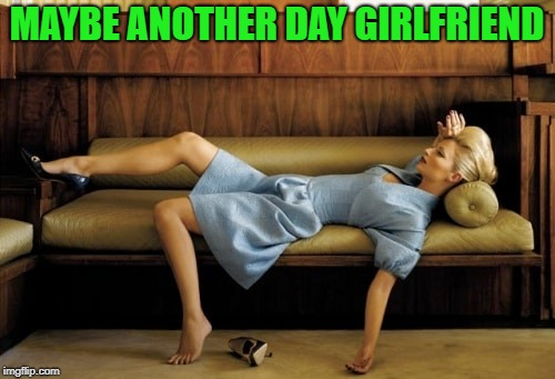 MAYBE ANOTHER DAY GIRLFRIEND | made w/ Imgflip meme maker