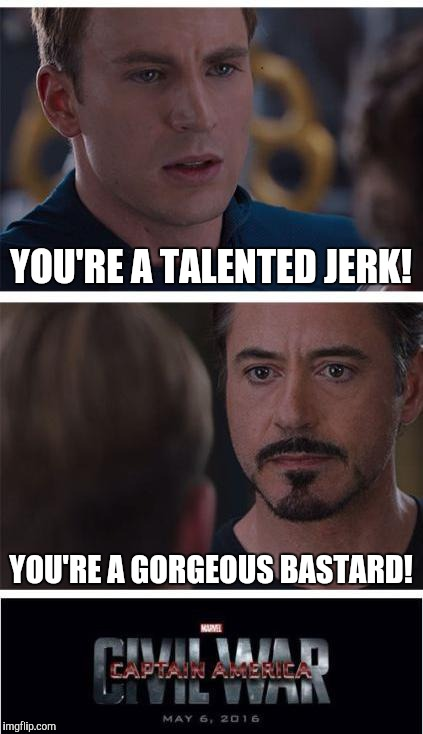 The most civil of wars | YOU'RE A TALENTED JERK! YOU'RE A GORGEOUS BASTARD! | image tagged in memes,marvel civil war 1 | made w/ Imgflip meme maker