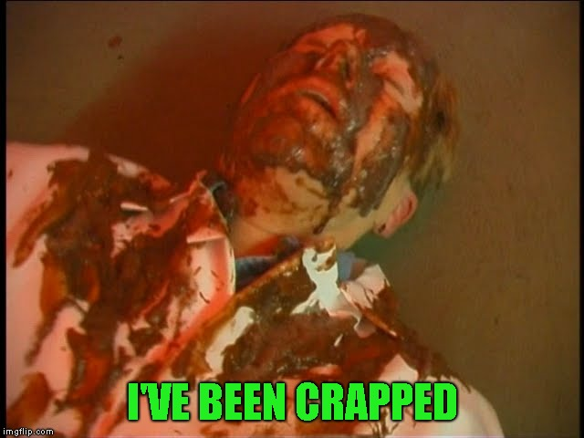 I'VE BEEN CRAPPED | made w/ Imgflip meme maker