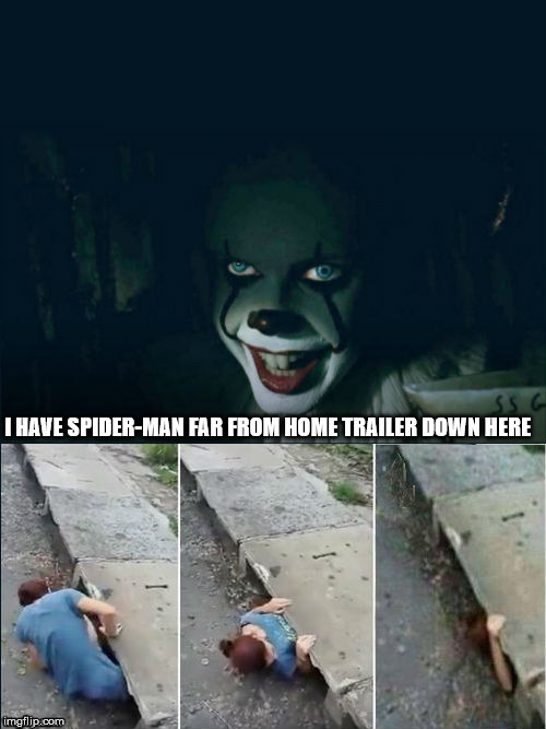 Spider-man far from home trailer meme | I HAVE SPIDER-MAN FAR FROM HOME TRAILER DOWN HERE | image tagged in pennywise 2017,spiderman,marvel,memes,trailer,far from home | made w/ Imgflip meme maker