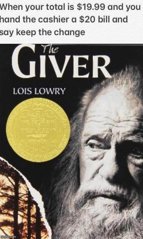 They call me the giver | image tagged in giver | made w/ Imgflip meme maker