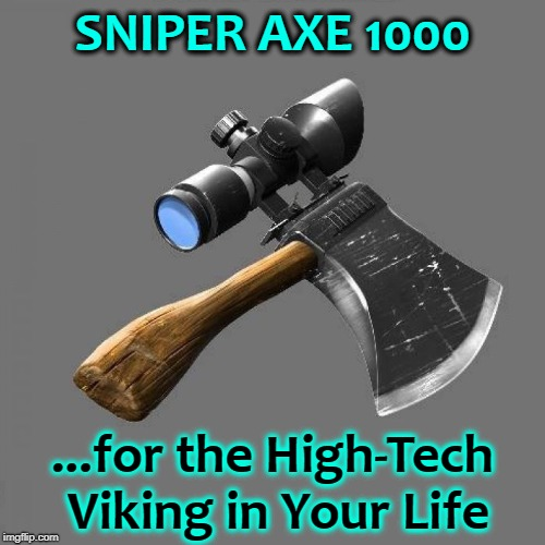 For the Norseman who has Everything |  SNIPER AXE 1000; ...for the High-Tech Viking in Your Life | image tagged in vince vance,axes,ax,sniper scope,vikings | made w/ Imgflip meme maker