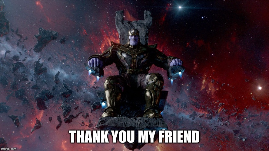 TheMadTitan2.0 victory | THANK YOU MY FRIEND | image tagged in themadtitan20 victory | made w/ Imgflip meme maker