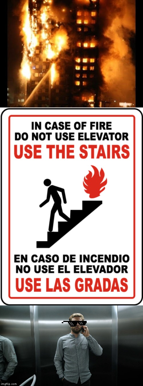 Man, this guy is defiant! | image tagged in burning,building,stairs,elevator,fire | made w/ Imgflip meme maker