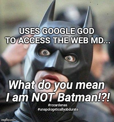 What Do You Mean? | USES GOOGLE GOD TO ACCESS THE WEB MD... What do you mean I am NOT Batman!?! #rccardenas #unapologeticallyobdurate | image tagged in shocked batman,funny memes,what do you mean,google,web,humor | made w/ Imgflip meme maker