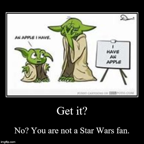 Prove that you are a Star Wars Fan!(p.s. save me an apple yoda) | Get it? | No? You are not a Star Wars fan. | image tagged in funny,demotivationals,yoda,apple,star wars,an apple i have | made w/ Imgflip demotivational maker