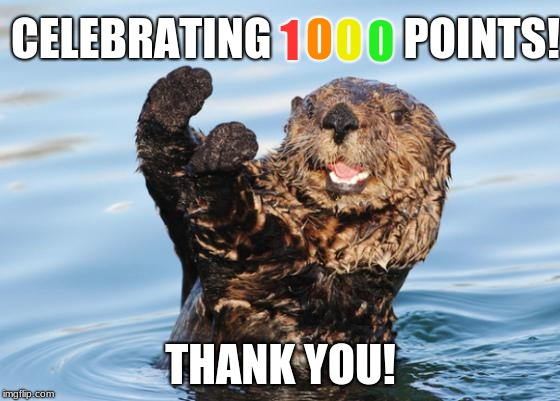 Celebrating 1000 Points! | CELEBRATING               POINTS! THANK YOU! 1 0 0 0 | image tagged in otter celebration | made w/ Imgflip meme maker