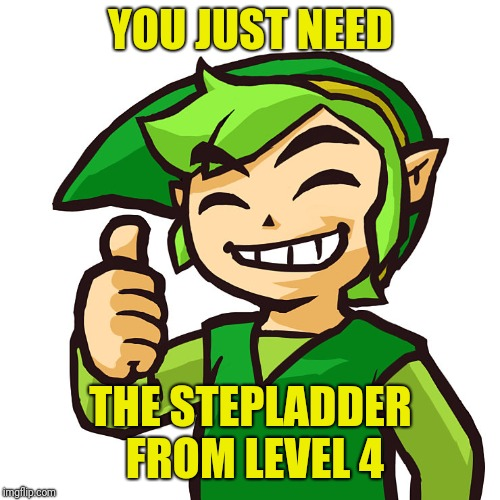 Happy Link | YOU JUST NEED THE STEPLADDER FROM LEVEL 4 | image tagged in happy link | made w/ Imgflip meme maker