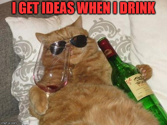 Drinking help the thinking. |  I GET IDEAS WHEN I DRINK | image tagged in funny cat birthday,drinking,funny cat,cute cat | made w/ Imgflip meme maker