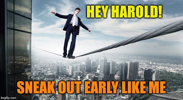 HEY HAROLD! SNEAK OUT EARLY LIKE ME | made w/ Imgflip meme maker