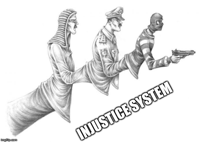 Perpetuates the Problem | INJUSTICE SYSTEM | image tagged in injustice system,legal,system,judges,cop,criminals | made w/ Imgflip meme maker