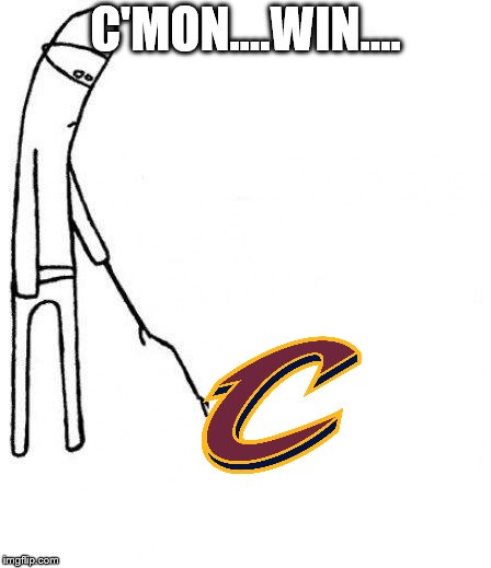 C'mon...win.. cavs.. | C'MON....WIN.... | image tagged in c'mon do something | made w/ Imgflip meme maker