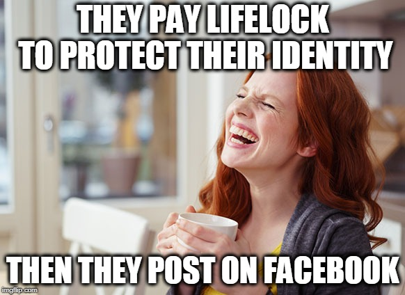 Closing the gate after the horses are out | THEY PAY LIFELOCK TO PROTECT THEIR IDENTITY THEN THEY POST ON FACEBOOK | image tagged in memes,funny memes,facebook,russia | made w/ Imgflip meme maker