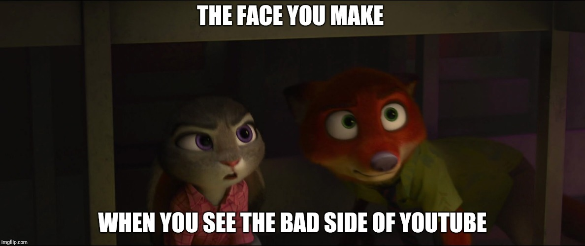 Beware of YouTube | THE FACE YOU MAKE WHEN YOU SEE THE BAD SIDE OF YOUTUBE | image tagged in judy hopps and nick wilde disgusted,zootopia,judy hopps,nick wilde,funny,memes | made w/ Imgflip meme maker