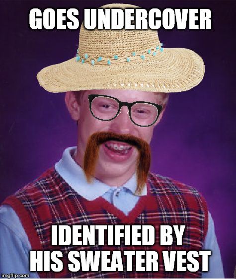 GOES UNDERCOVER IDENTIFIED BY HIS SWEATER VEST | made w/ Imgflip meme maker
