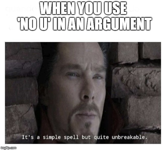 It's a simple spell but quite unbreakable | WHEN YOU USE 'NO U' IN AN ARGUMENT | image tagged in its a simple spell but quite unbreakable | made w/ Imgflip meme maker