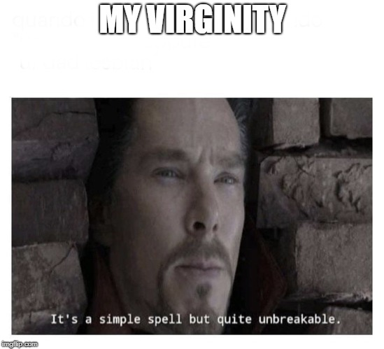 It's a simple spell but quite unbreakable | MY VIRGINITY | image tagged in its a simple spell but quite unbreakable | made w/ Imgflip meme maker