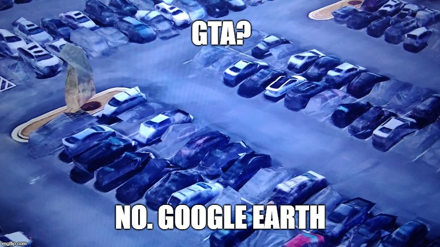 GTA? GOOGLE EARTH. | GTA? NO. GOOGLE EARTH | image tagged in google maps,gta | made w/ Imgflip meme maker
