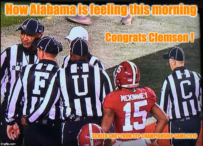 Clemson's National Championship Win  2019 |  How Alabama is feeling this morning; Congrats Clemson ! SCREEN SHOT FROM CFP CHAMPIONSHIP GAME 2019 | image tagged in college football,championship,2019,clemson,alabama football,tigers | made w/ Imgflip meme maker