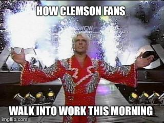 Ric Flair Entrance | HOW CLEMSON FANS WALK INTO WORK THIS MORNING | image tagged in ric flair entrance | made w/ Imgflip meme maker