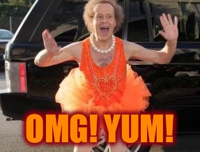 Richard simmons | OMG! YUM! | image tagged in richard simmons | made w/ Imgflip meme maker