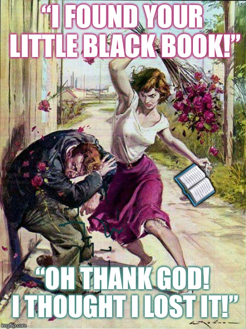 "Beaten with Roses | ""I FOUND YOUR LITTLE BLACK BOOK!"" ""OH THANK GOD! I THOUGHT I LOST IT!""  