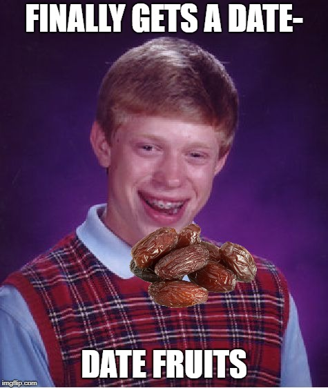 Bad Luck Brian Meme | FINALLY GETS A DATE- DATE FRUITS | image tagged in memes,bad luck brian | made w/ Imgflip meme maker