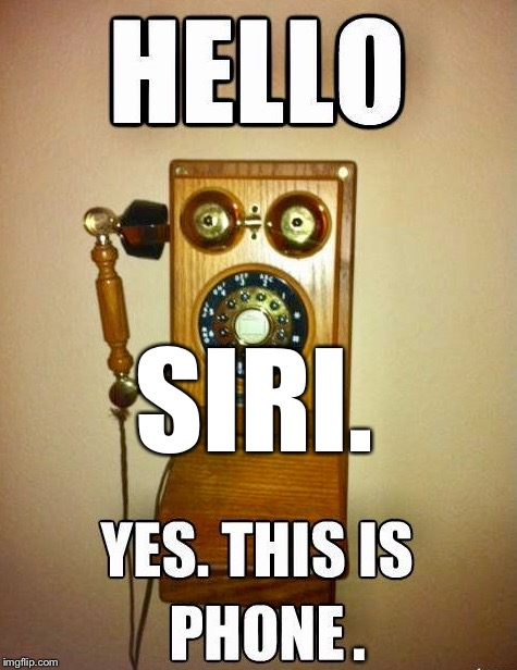 Old phone | SIRI. . | image tagged in old phone | made w/ Imgflip meme maker