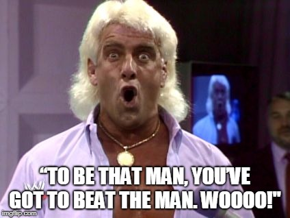 "Ric flair friday | ""TO BE THAT MAN, YOU'VE GOT TO BEAT THE MAN. WOOOO!"" 