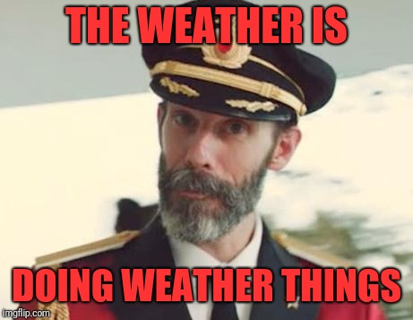 Captain Obvious | THE WEATHER IS DOING WEATHER THINGS | image tagged in captain obvious | made w/ Imgflip meme maker