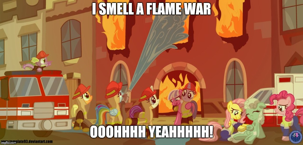Flamewar | I SMELL A FLAME WAR OOOHHHH YEAHHHHH! | image tagged in flamewar | made w/ Imgflip meme maker