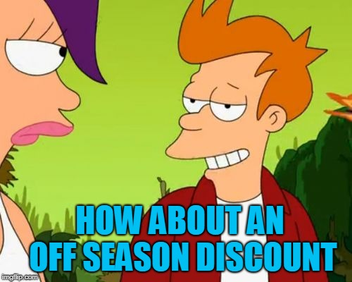 Slick Fry Meme | HOW ABOUT AN OFF SEASON DISCOUNT | image tagged in memes,slick fry | made w/ Imgflip meme maker
