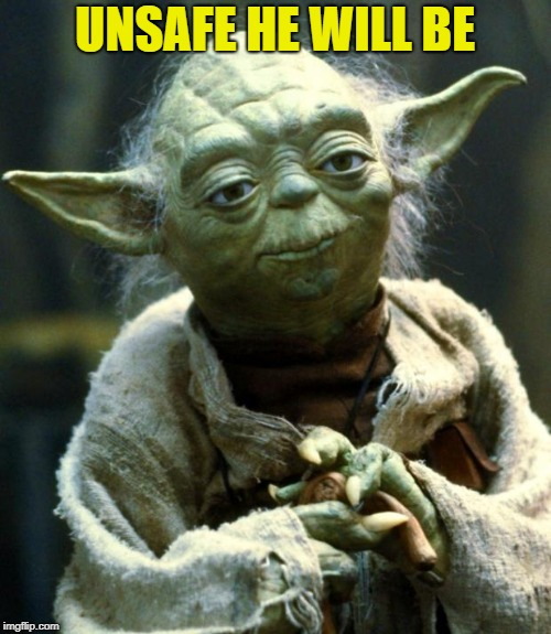 Star Wars Yoda Meme | UNSAFE HE WILL BE | image tagged in memes,star wars yoda | made w/ Imgflip meme maker