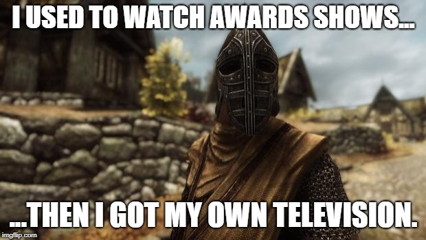 I used to be an adventurer like you | I USED TO WATCH AWARDS SHOWS... ...THEN I GOT MY OWN TELEVISION. | image tagged in i used to be an adventurer like you | made w/ Imgflip meme maker