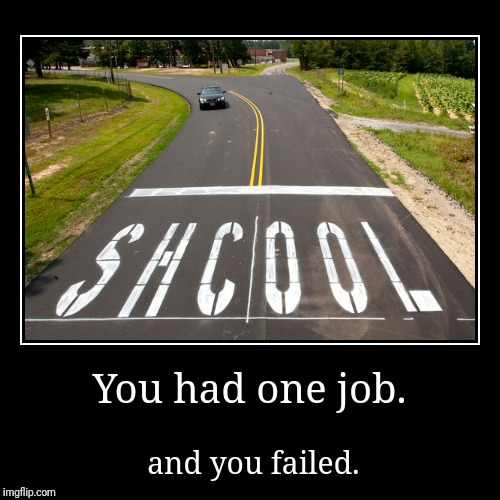 You had one job. | and you failed. | image tagged in funny,demotivationals | made w/ Imgflip demotivational maker
