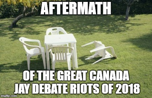 We Will Rebuild | AFTERMATH OF THE GREAT CANADA JAY DEBATE RIOTS OF 2018 | image tagged in memes,we will rebuild | made w/ Imgflip meme maker