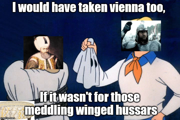 scooby doo meddling kids | I would have taken vienna too, If it wasn't for those meddling winged hussars | image tagged in scooby doo meddling kids,HistoryMemes | made w/ Imgflip meme maker