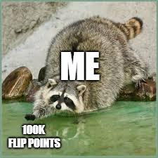 ME 100K FLIP POINTS | image tagged in oooooooh almost there | made w/ Imgflip meme maker