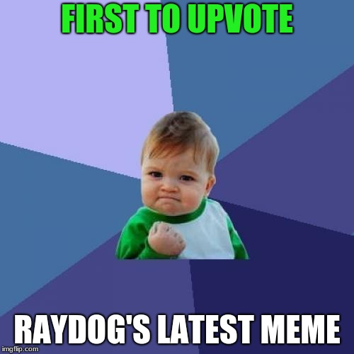 wow such achievement much awesome very skill | FIRST TO UPVOTE RAYDOG'S LATEST MEME | image tagged in memes,success kid,funny,raydog,upvotes | made w/ Imgflip meme maker