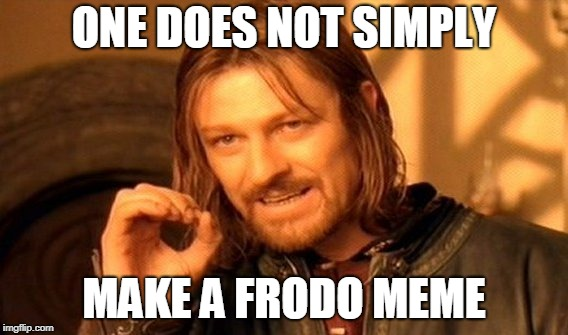 One Does Not Simply Meme | ONE DOES NOT SIMPLY MAKE A FRODO MEME | image tagged in memes,one does not simply | made w/ Imgflip meme maker