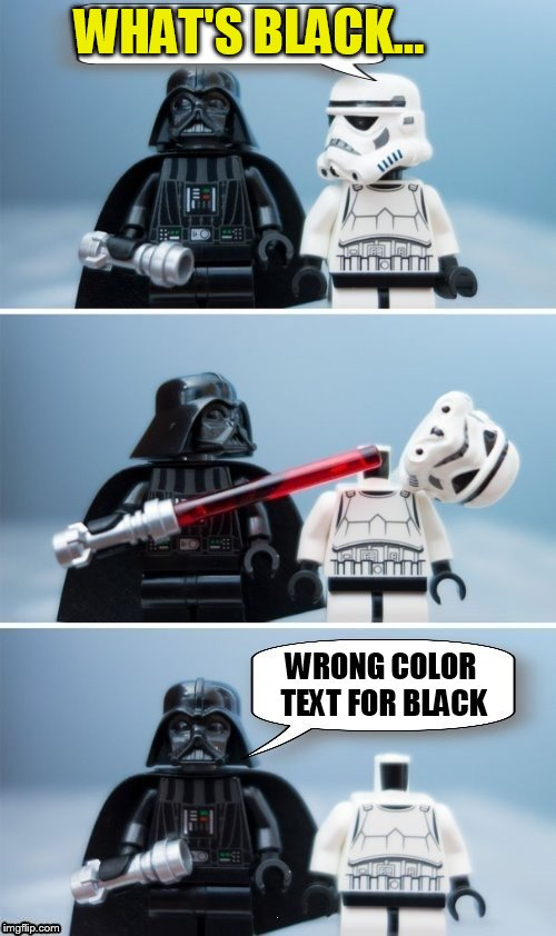 WHAT'S BLACK... WRONG COLOR TEXT FOR BLACK | made w/ Imgflip meme maker