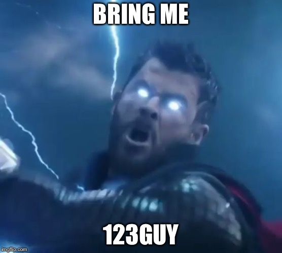 TheMadTitan Challenges U | BRING ME 123GUY | image tagged in bring me thanos | made w/ Imgflip meme maker